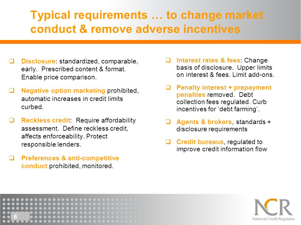 6 Typical requirements … to change market conduct & remove adverse incentives Disclosure: standardized, comparable, early.
