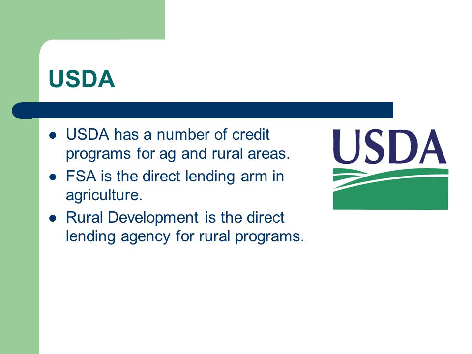 USDA USDA has a number of credit programs for ag and rural areas.
