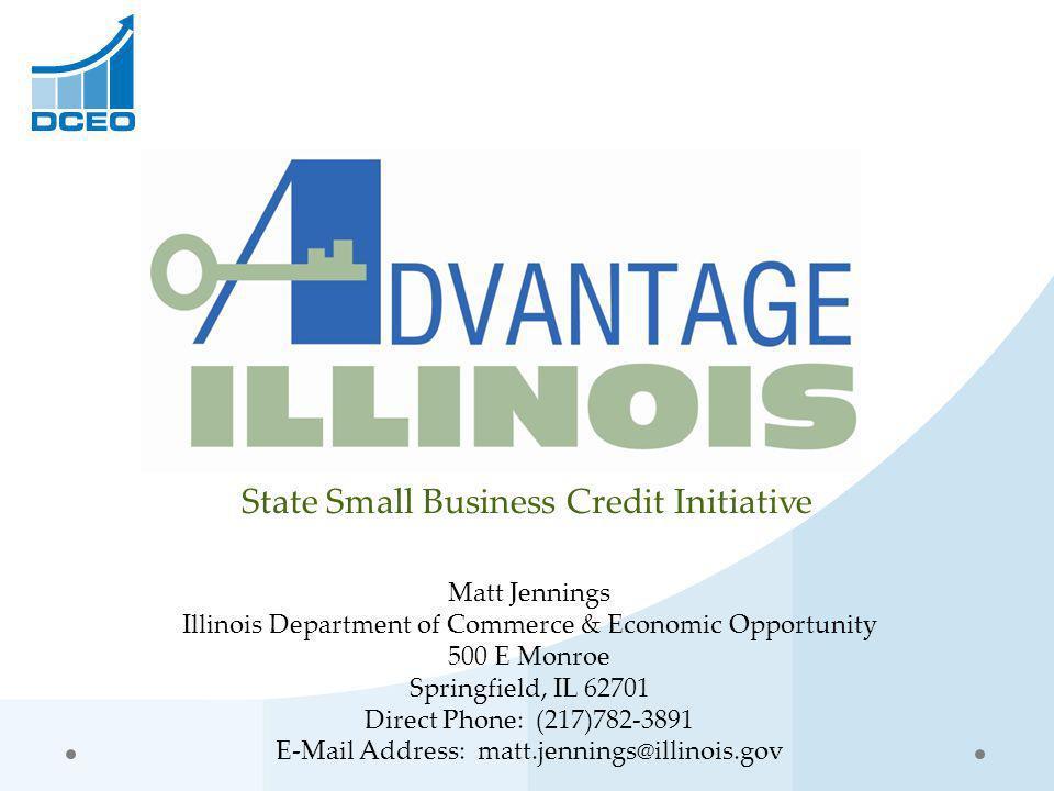 State Small Business Credit Initiative Matt Jennings Illinois Department of Commerce & Economic Opportunity 500 E Monroe Springfield, IL 62701 Direct