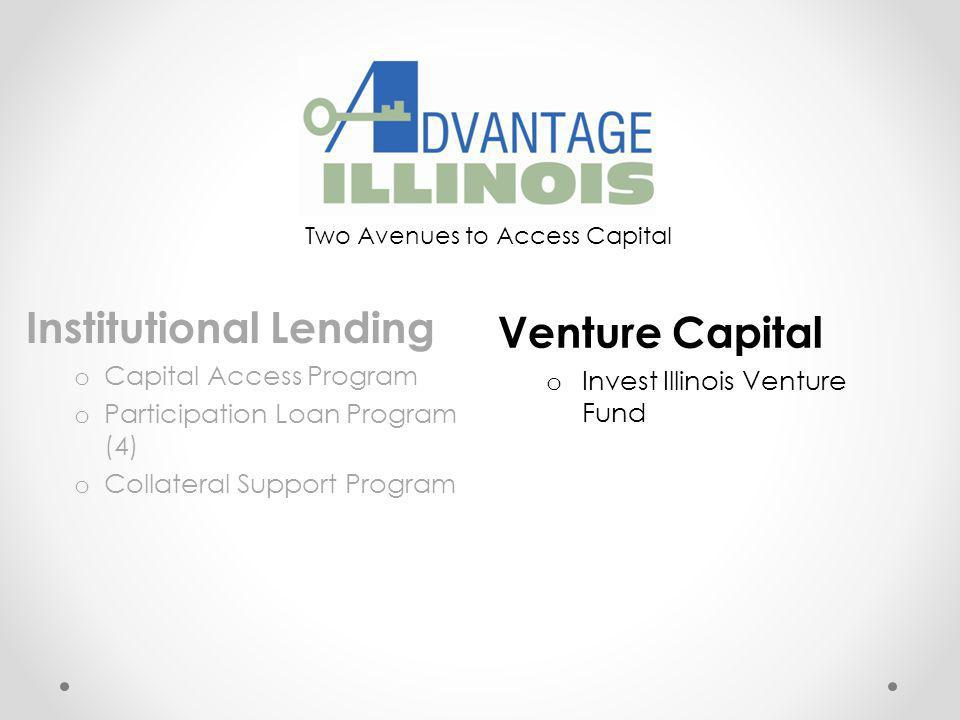 Institutional Lending o Capital Access Program o Participation Loan Program (4) o Collateral Support Program Two Avenues to Access Capital Venture Cap