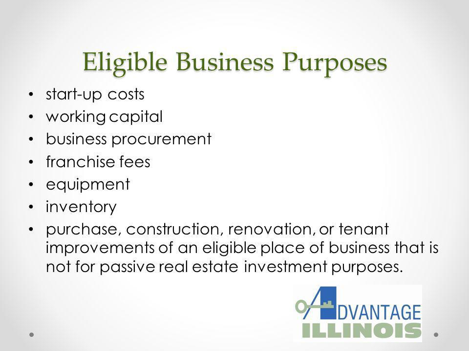 Eligible Business Purposes start-up costs working capital business procurement franchise fees equipment inventory purchase, construction, renovation,