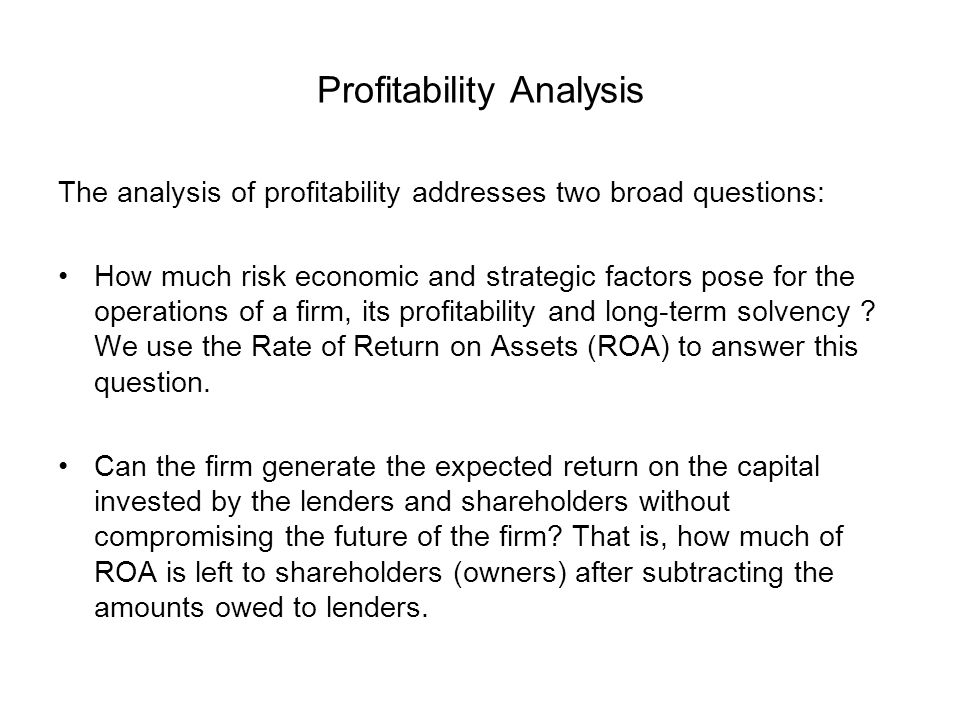 Profitability Analysis The analysis of profitability addresses two broad questions: How much risk economic and strategic factors pose for the operatio