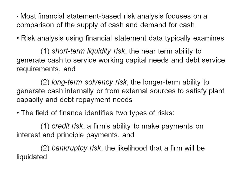 Most financial statement-based risk analysis focuses on a comparison of the supply of cash and demand for cash Risk analysis using financial statement