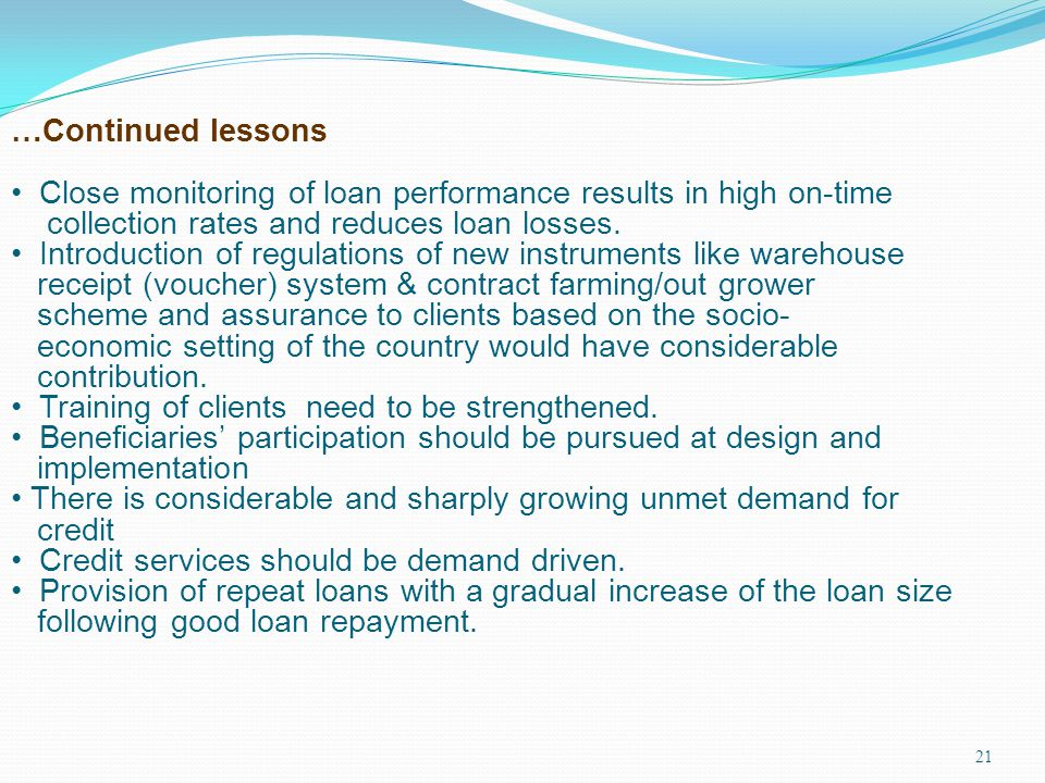 21 …Continued lessons Close monitoring of loan performance results in high on-time collection rates and reduces loan losses. Introduction of regulatio