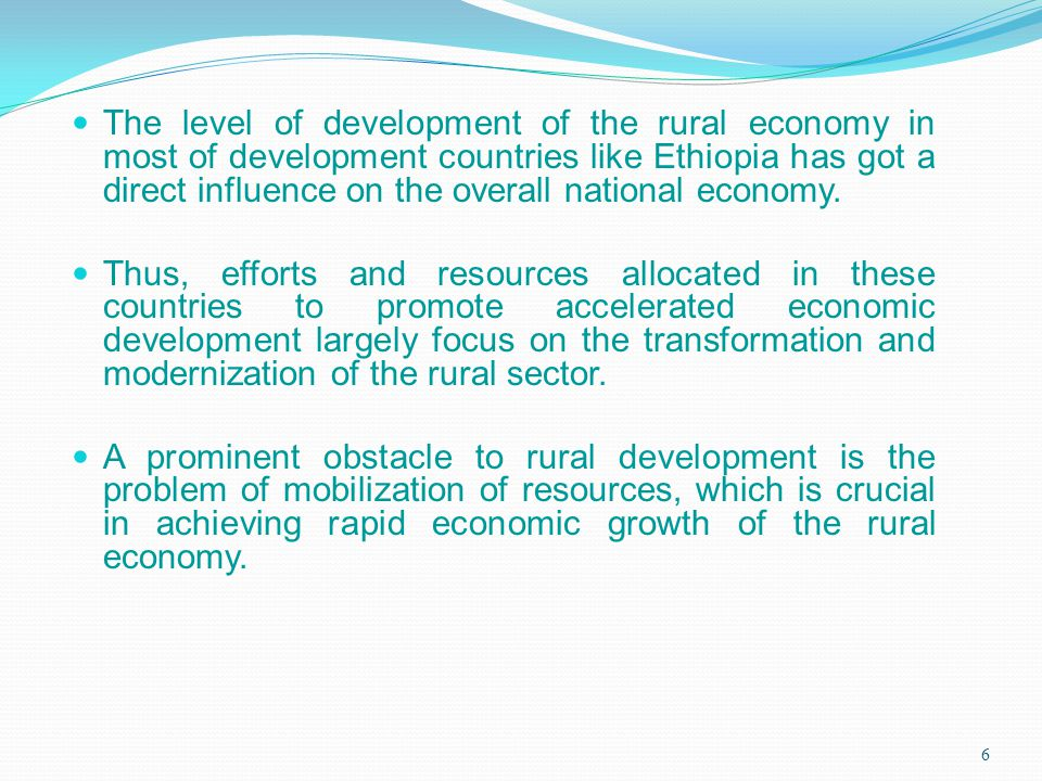 6 The level of development of the rural economy in most of development countries like Ethiopia has got a direct influence on the overall national econ
