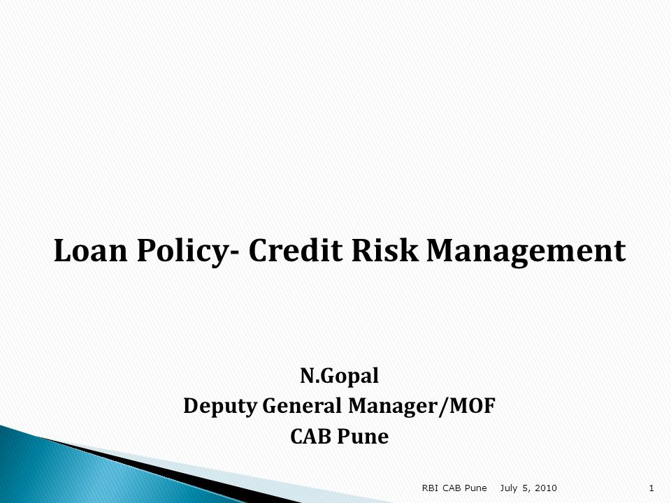 Credit Policy serves a Gate Keeping function Defines thrust areas in relation to credit culture, profit objectives and regulatory directions Defines acceptable levels of risk by identifying industry segments for fresh exposures Prevents risk concentrations and ensures diversification by setting limits on sectors and individual transactions It provides pricing strategies through the use of Credit Risk Rating framework July 5, 201052 RBI CAB Pune