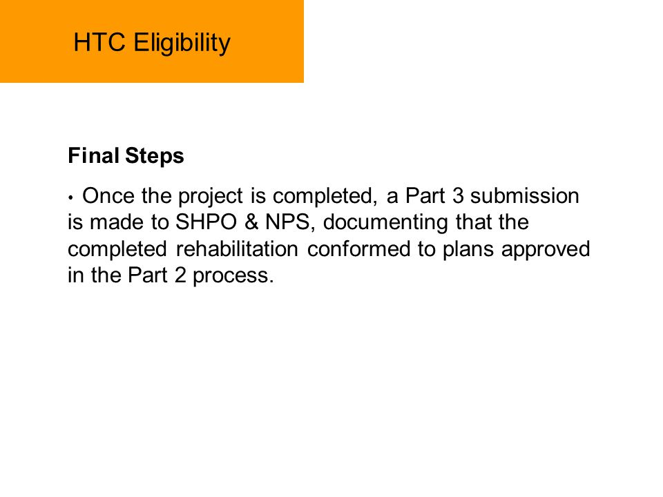 HTC Eligibility Final Steps Once the project is completed, a Part 3 submission is made to SHPO & NPS, documenting that the completed rehabilitation co