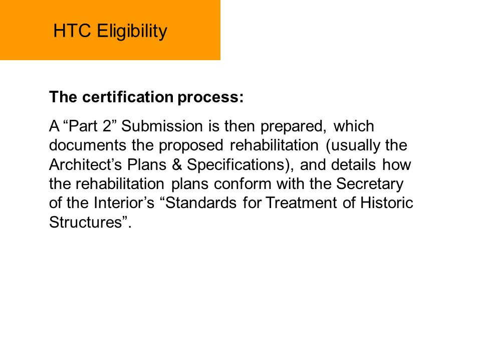 HTC Eligibility The certification process: A Part 2 Submission is then prepared, which documents the proposed rehabilitation (usually the Architects P
