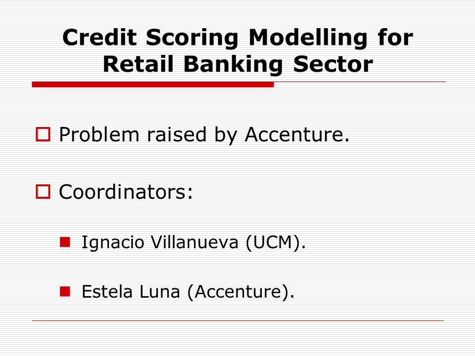 Credit Scoring Modelling for Retail Banking Sector Problem raised by Accenture.