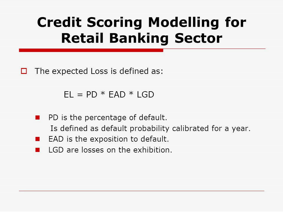 The expected Loss is defined as: EL = PD * EAD * LGD PD is the percentage of default.