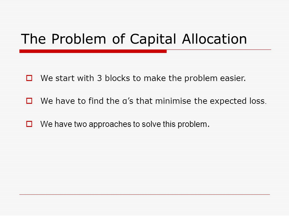 The Problem of Capital Allocation We start with 3 blocks to make the problem easier.
