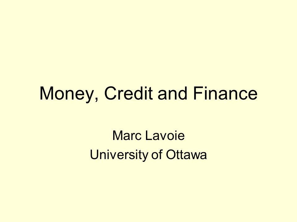 Money, Credit and Finance Marc Lavoie University of Ottawa