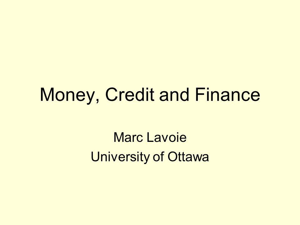 Money, Credit and Finance Marc Lavoie University of Ottawa
