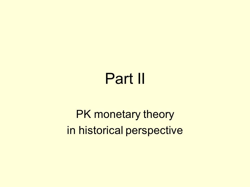 Part II PK monetary theory in historical perspective