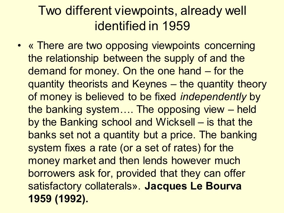 Two different viewpoints, already well identified in 1959 « There are two opposing viewpoints concerning the relationship between the supply of and th