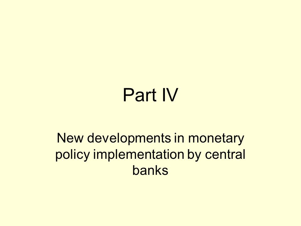 Part IV New developments in monetary policy implementation by central banks
