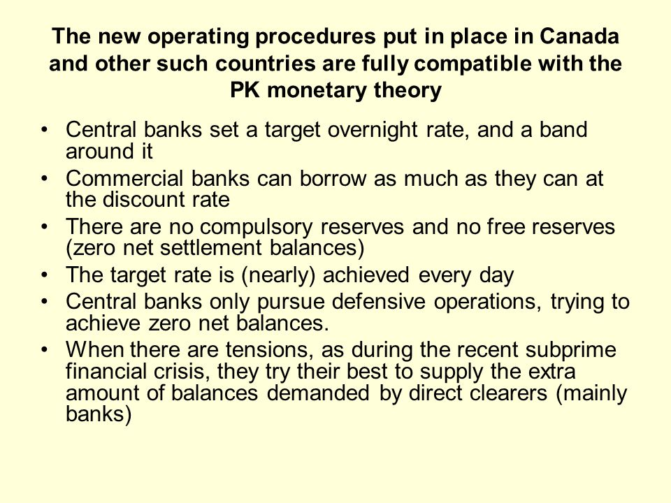 The new operating procedures put in place in Canada and other such countries are fully compatible with the PK monetary theory Central banks set a targ