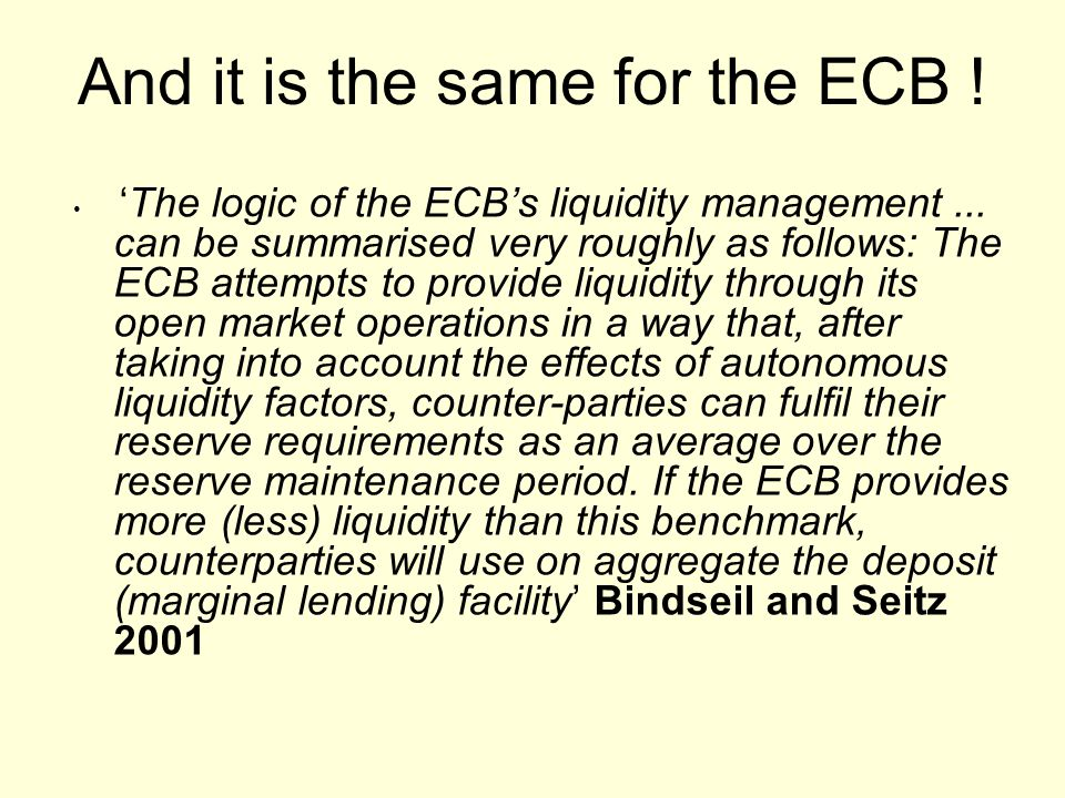 And it is the same for the ECB . The logic of the ECBs liquidity management...