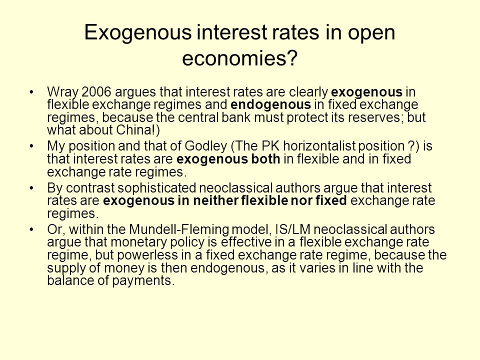 Exogenous interest rates in open economies? Wray 2006 argues that interest rates are clearly exogenous in flexible exchange regimes and endogenous in