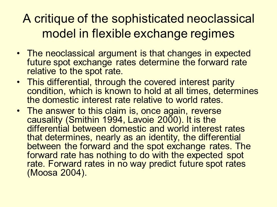 A critique of the sophisticated neoclassical model in flexible exchange regimes The neoclassical argument is that changes in expected future spot exchange rates determine the forward rate relative to the spot rate.