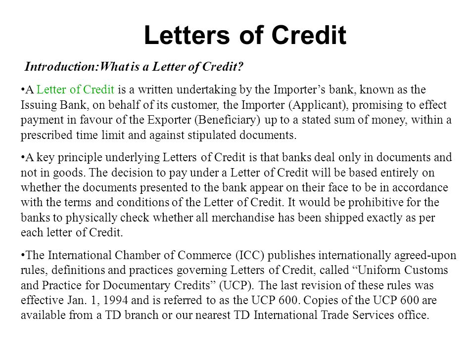 Letters of Credit A Letter of Credit is a written undertaking by the Importers bank, known as the Issuing Bank, on behalf of its customer, the Importe