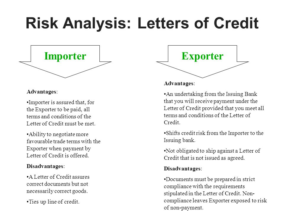 Risk Analysis: Letters of Credit Importer Exporter Advantages: An undertaking from the Issuing Bank that you will receive payment under the Letter of