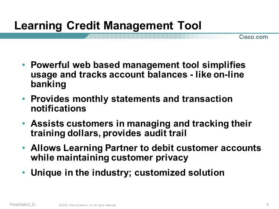 777 © 2002, Cisco Systems, Inc. All rights reserved. Presentation_ID Learning Credit Management Tool Powerful web based management tool simplifies usa