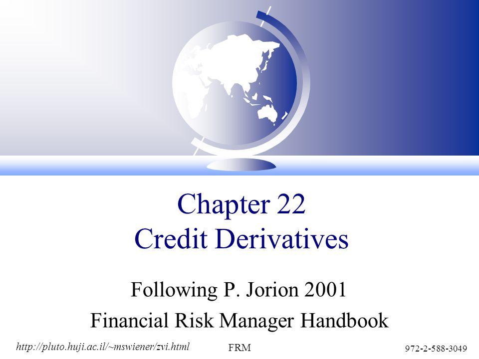 http://pluto.huji.ac.il/~mswiener/zvi.html 972-2-588-3049 FRM Chapter 22 Credit Derivatives Following P.