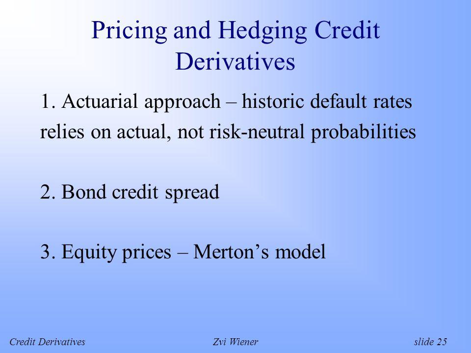 Credit DerivativesZvi Wiener slide 25 Pricing and Hedging Credit Derivatives 1.