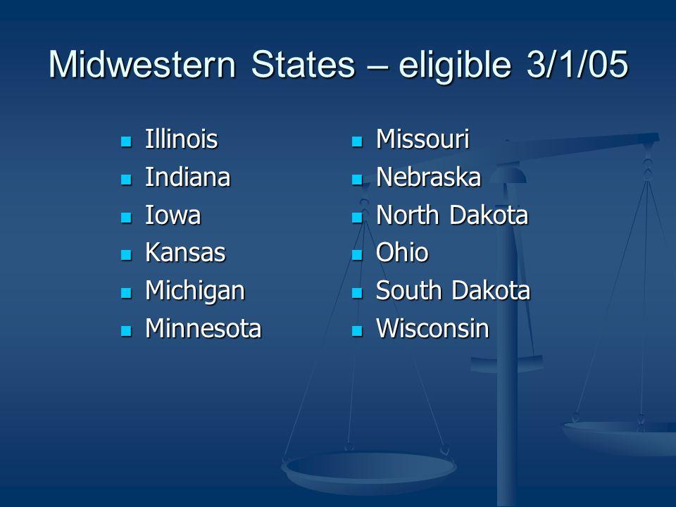Midwestern States – eligible 3/1/05 Illinois Illinois Indiana Indiana Iowa Iowa Kansas Kansas Michigan Michigan Minnesota Minnesota Missouri Nebraska