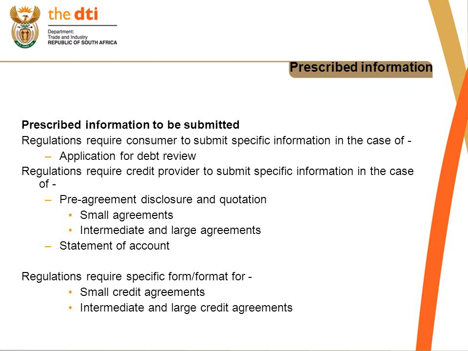 Prescribed information Prescribed information to be submitted Regulations require consumer to submit specific information in the case of - –Applicatio