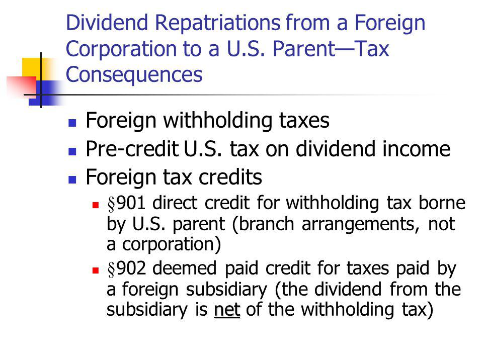 Dividend Repatriations from a Foreign Corporation to a U.S. ParentTax Consequences Foreign withholding taxes Pre-credit U.S. tax on dividend income Fo