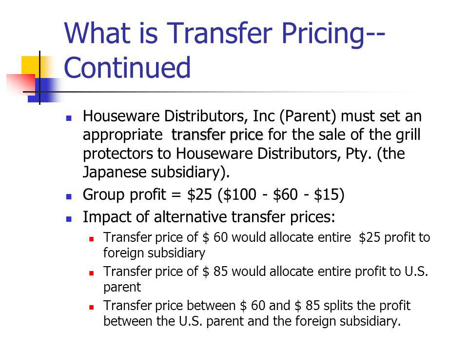 What is Transfer Pricing-- Continued transfer price Houseware Distributors, Inc (Parent) must set an appropriate transfer price for the sale of the gr