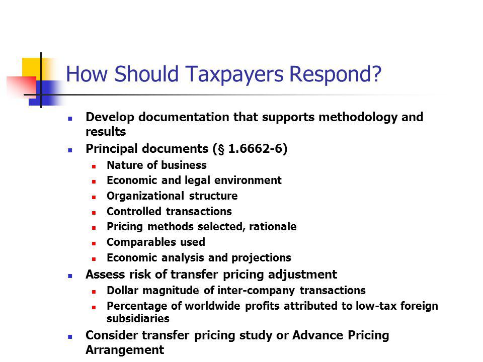 How Should Taxpayers Respond? Develop documentation that supports methodology and results Principal documents (§ 1.6662-6) Nature of business Economic