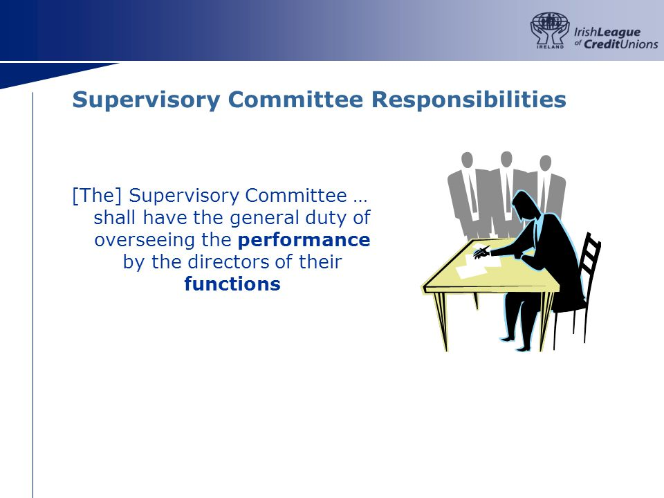 Supervisory Committee Responsibilities [The] Supervisory Committee … shall have the general duty of overseeing the performance by the directors of their functions