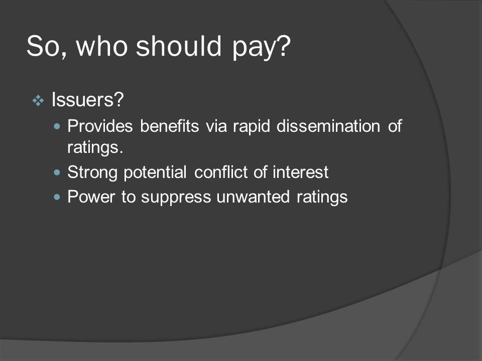 So, who should pay.Issuers. Provides benefits via rapid dissemination of ratings.