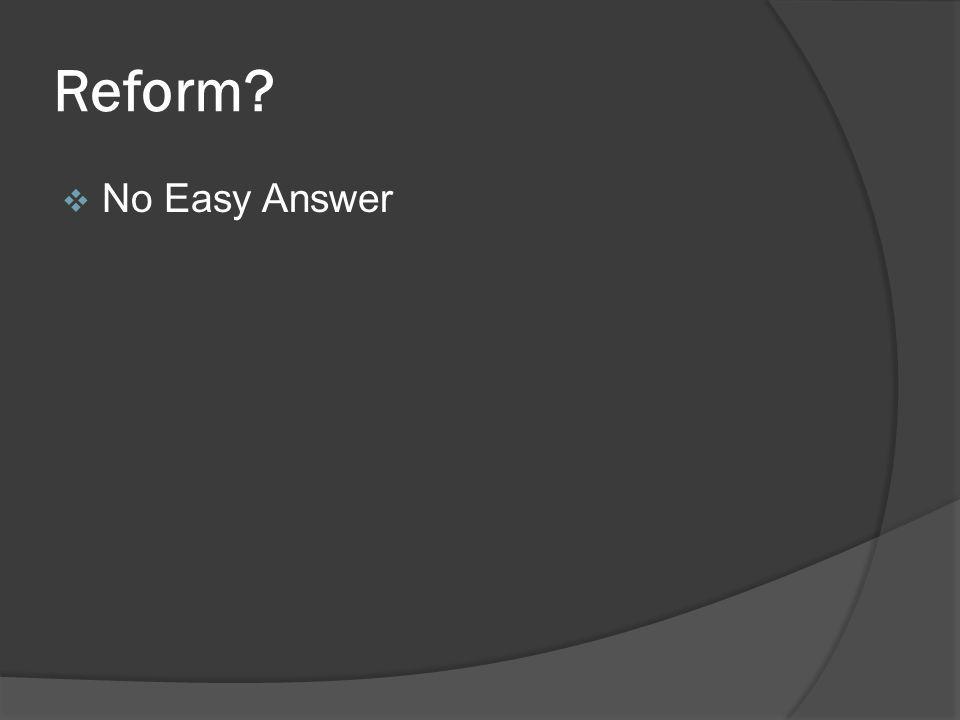 Reform? No Easy Answer