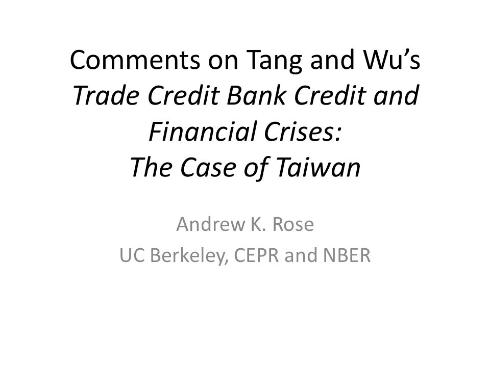 Comments on Tang and Wus Trade Credit Bank Credit and Financial Crises: The Case of Taiwan Andrew K.
