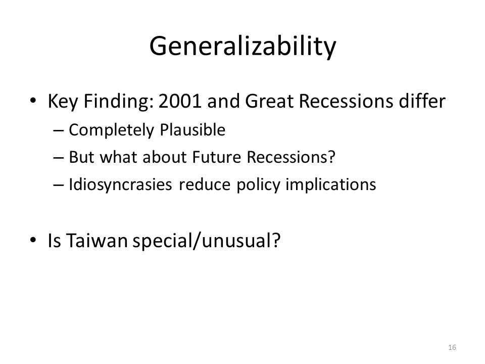 Generalizability Key Finding: 2001 and Great Recessions differ – Completely Plausible – But what about Future Recessions.