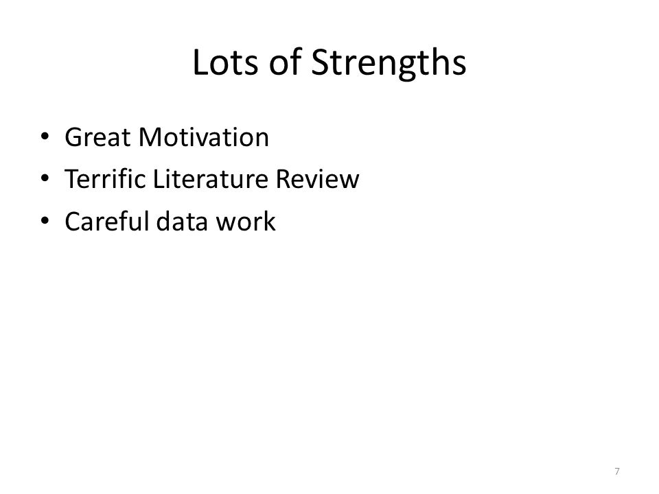 Lots of Strengths Great Motivation Terrific Literature Review Careful data work 7