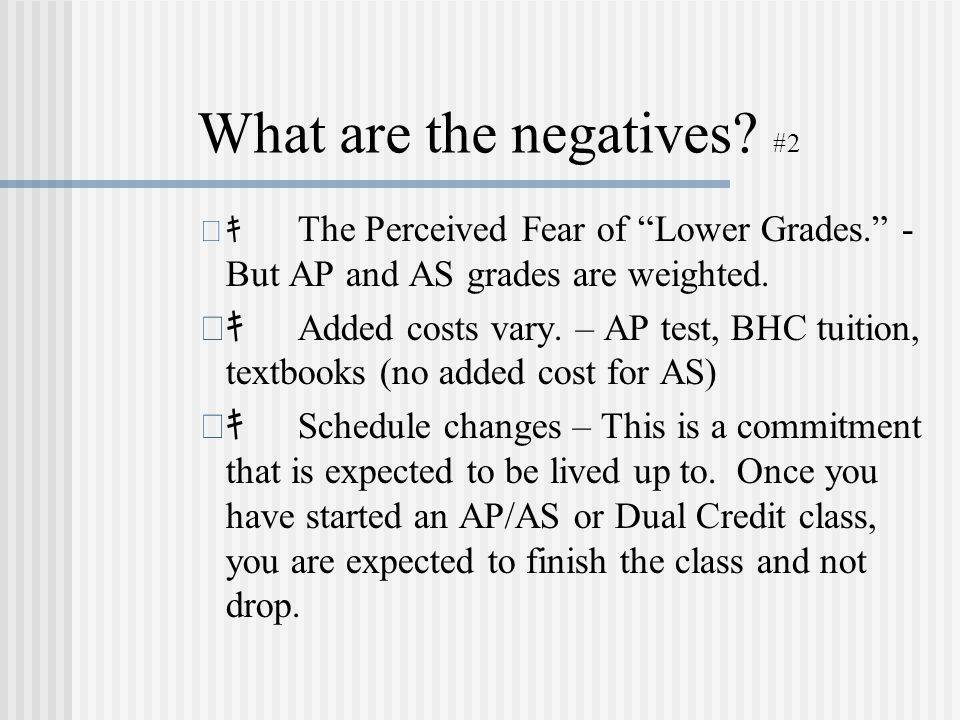 What are the negatives. #2 The Perceived Fear of Lower Grades.