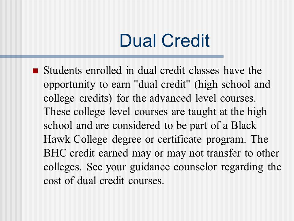 Dual Credit Students enrolled in dual credit classes have the opportunity to earn