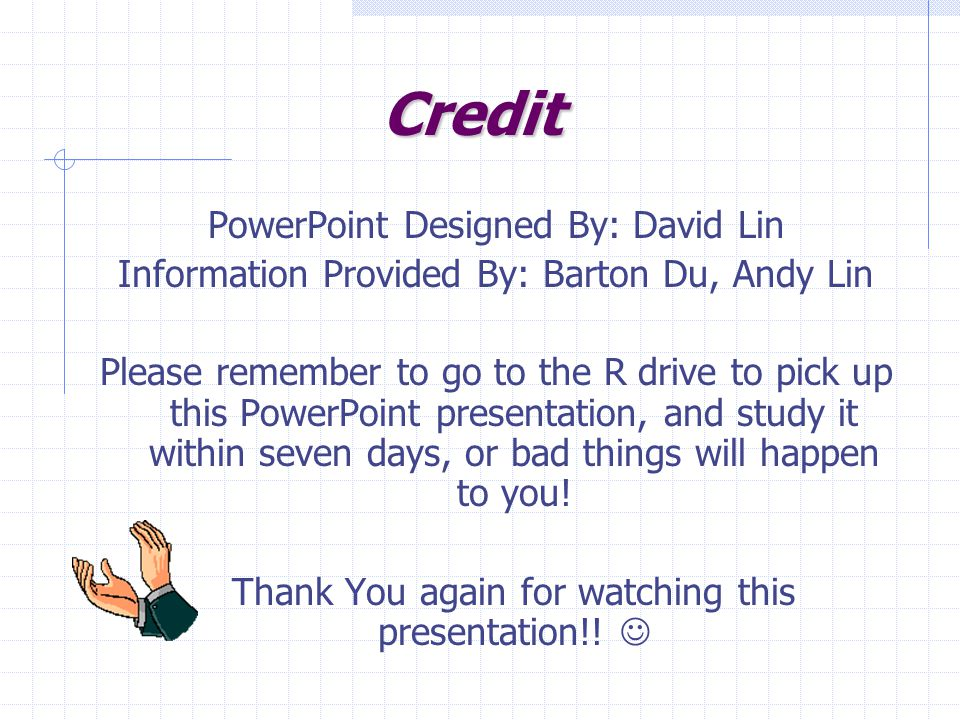 Credit PowerPoint Designed By: David Lin Information Provided By: Barton Du, Andy Lin Please remember to go to the R drive to pick up this PowerPoint presentation, and study it within seven days, or bad things will happen to you.