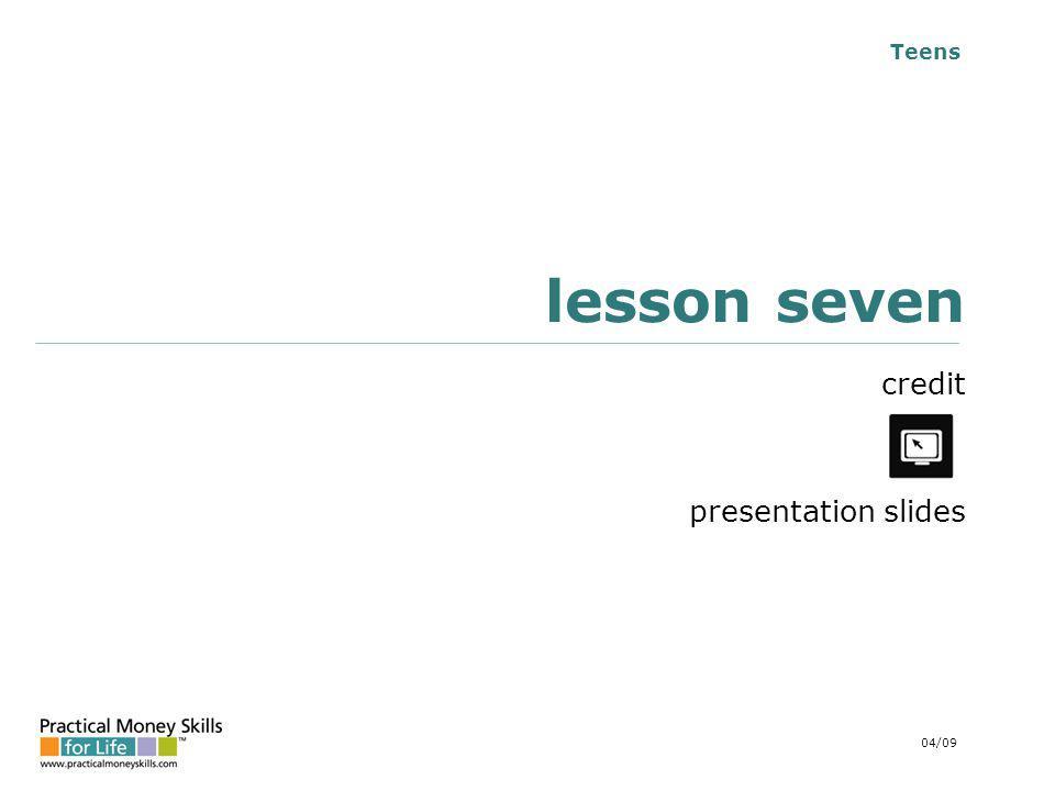 Teens lesson seven credit presentation slides 04/09