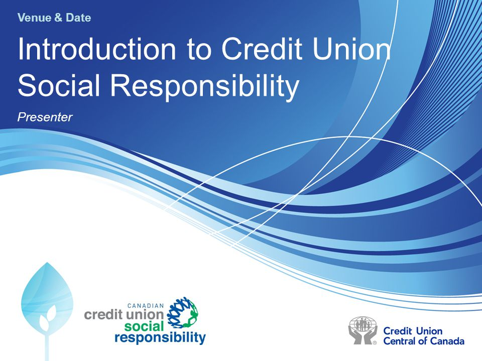 1 Introduction to Credit Union Social Responsibility Presenter Venue & Date