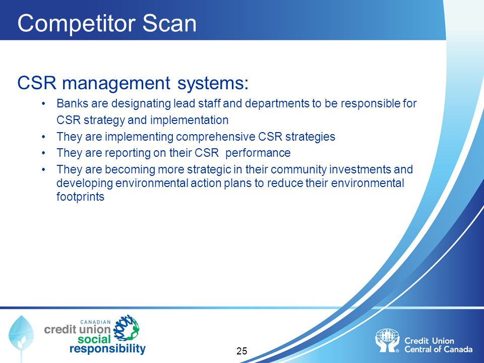 Competitor Scan CSR management systems: Banks are designating lead staff and departments to be responsible for CSR strategy and implementation They ar