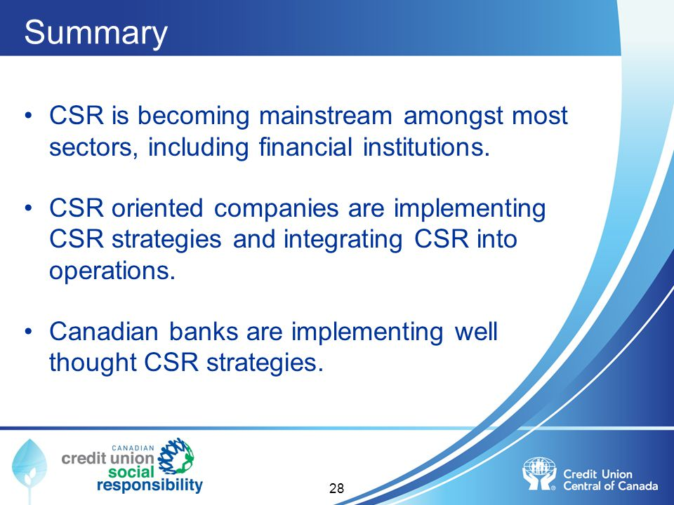 Summary CSR is becoming mainstream amongst most sectors, including financial institutions. CSR oriented companies are implementing CSR strategies and