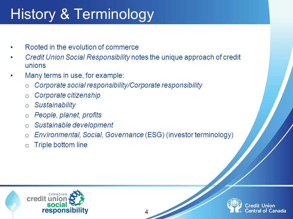 History & Terminology Rooted in the evolution of commerce Credit Union Social Responsibility notes the unique approach of credit unions Many terms in