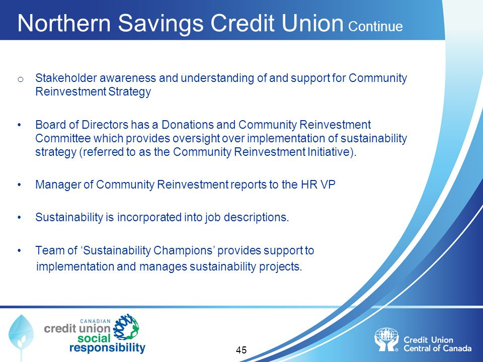 Northern Savings Credit Union Continue o Stakeholder awareness and understanding of and support for Community Reinvestment Strategy Board of Directors