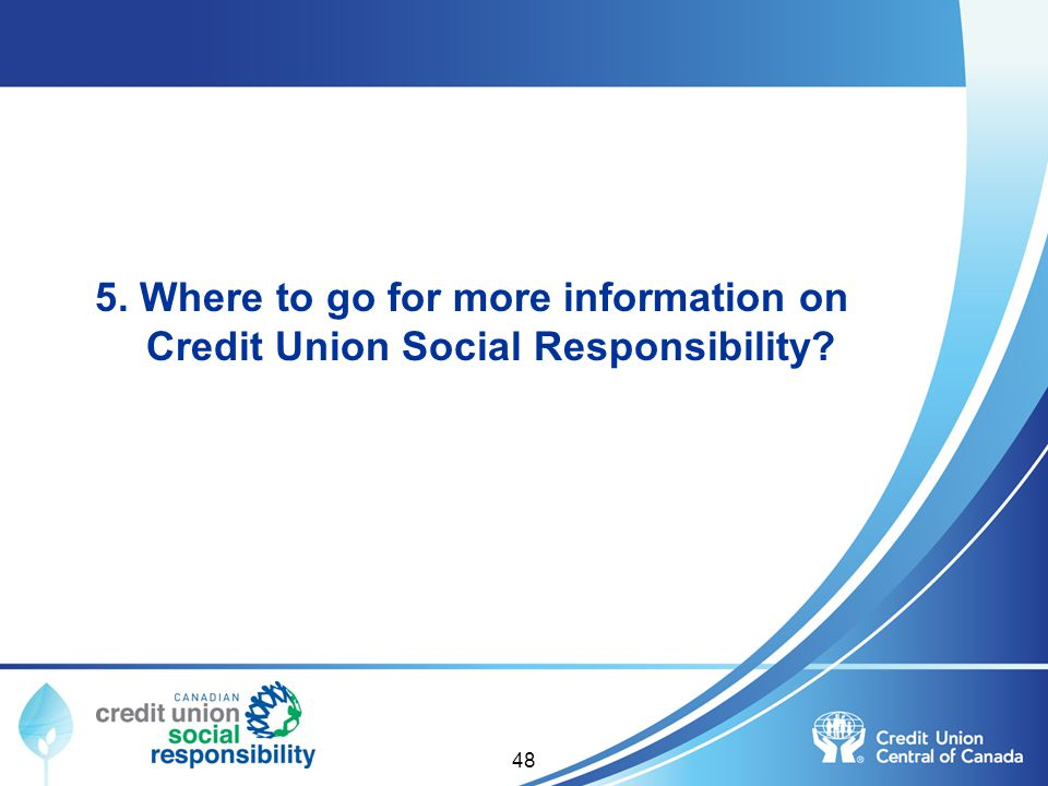 5. Where to go for more information on Credit Union Social Responsibility? 48